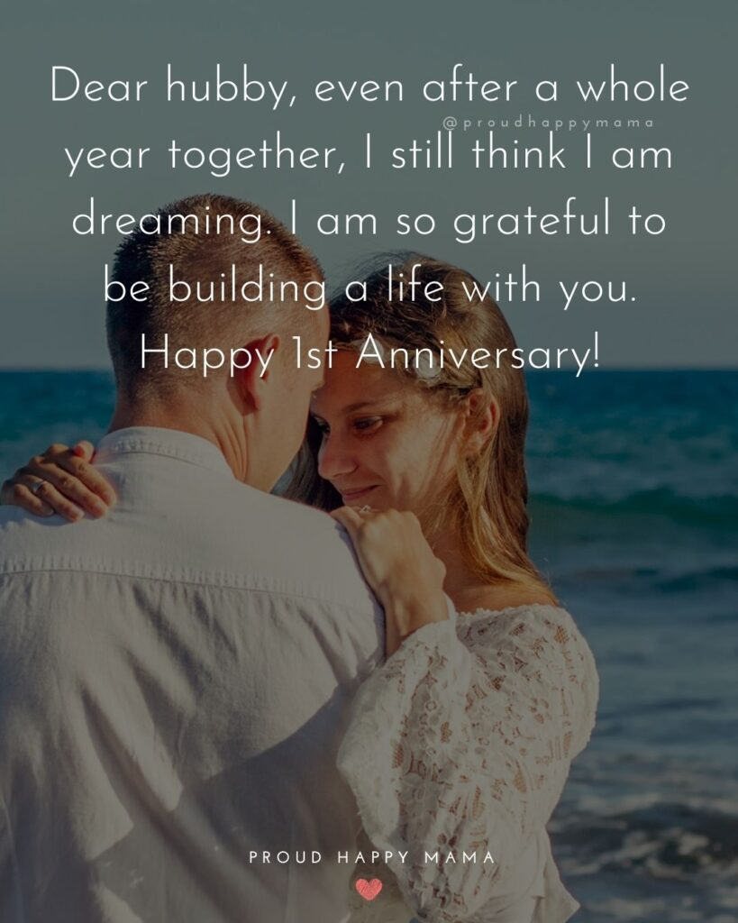Wedding Anniversary Wishes For Husband - Dear hubby, even after a whole year together, I still think I am dreaming. I am so grateful to be building a life