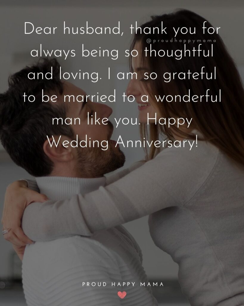 Wedding Anniversary Wishes For Husband - Dear husband, thank you for always being so thoughtful and loving. I am so grateful to be married to a