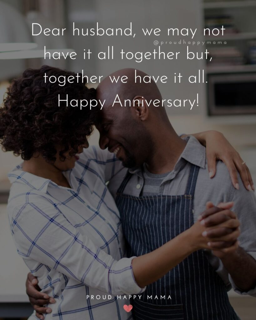 Wedding Anniversary Wishes For Husband - Dear husband, we may not have it all together but, together we have it all. Happy Anniversary!'