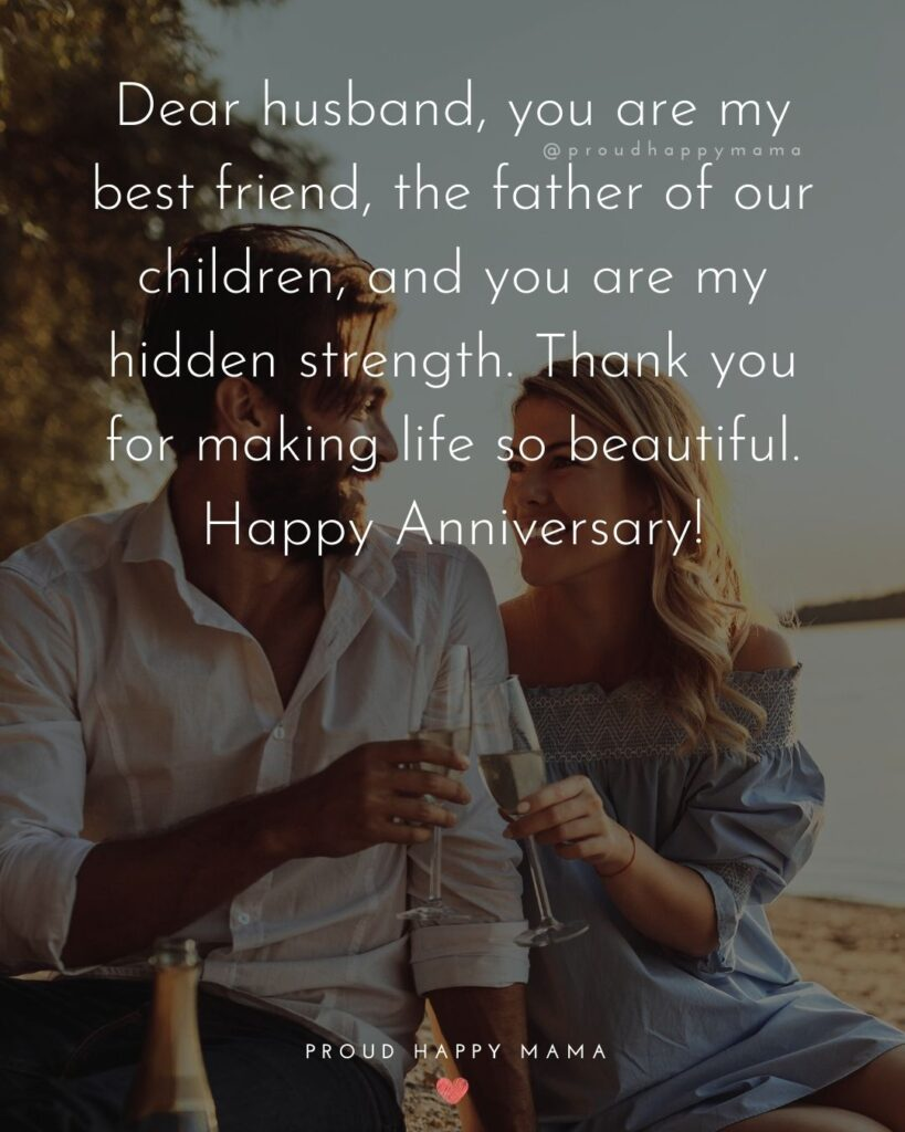 Wedding Anniversary Wishes For Husband - Dear husband, you are my best friend, the father of our children, and you are my hidden strength. Thank