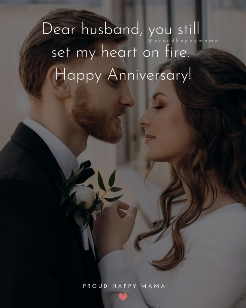 Wedding Anniversary Wishes For Husband - Dear husband, you still set my heart on fire. Happy Anniversary!'