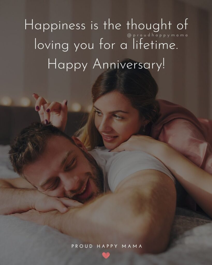 Wedding Anniversary Wishes For Husband - Happiness is the thought of loving you for a lifetime. Happy Anniversary!'