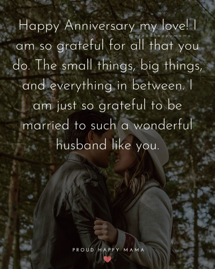 Wedding Anniversary Wishes For Husband - Happy Anniversary my love! I am so grateful for all that you do. The small things, big things, and