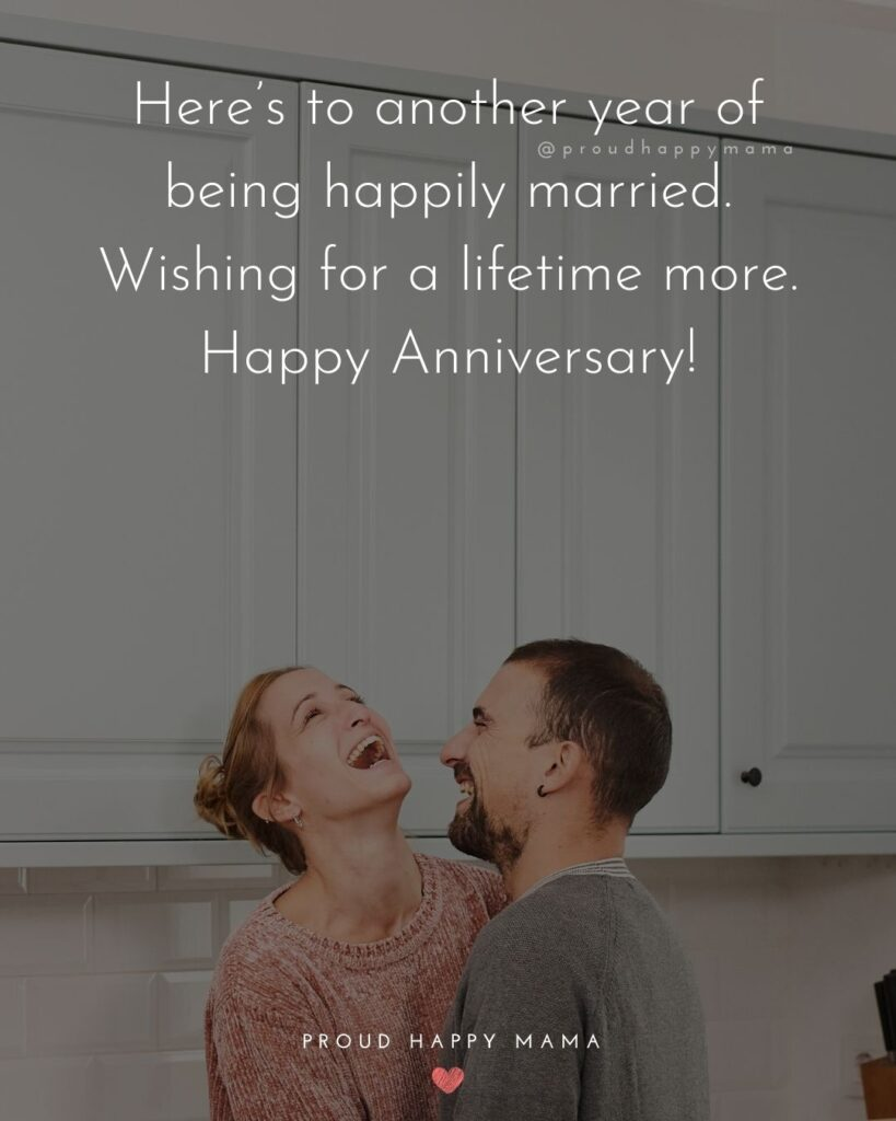 Wedding Anniversary Wishes For Husband - Here's to another year of being happily married. Wishing for a lifetime more. Happy Anniversary!'