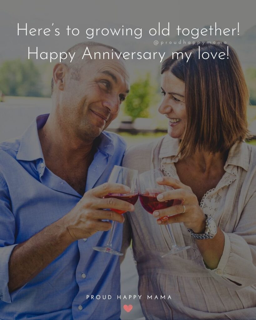 Wedding Anniversary Wishes For Husband - Here's to growing old together! Happy Anniversary my love!'