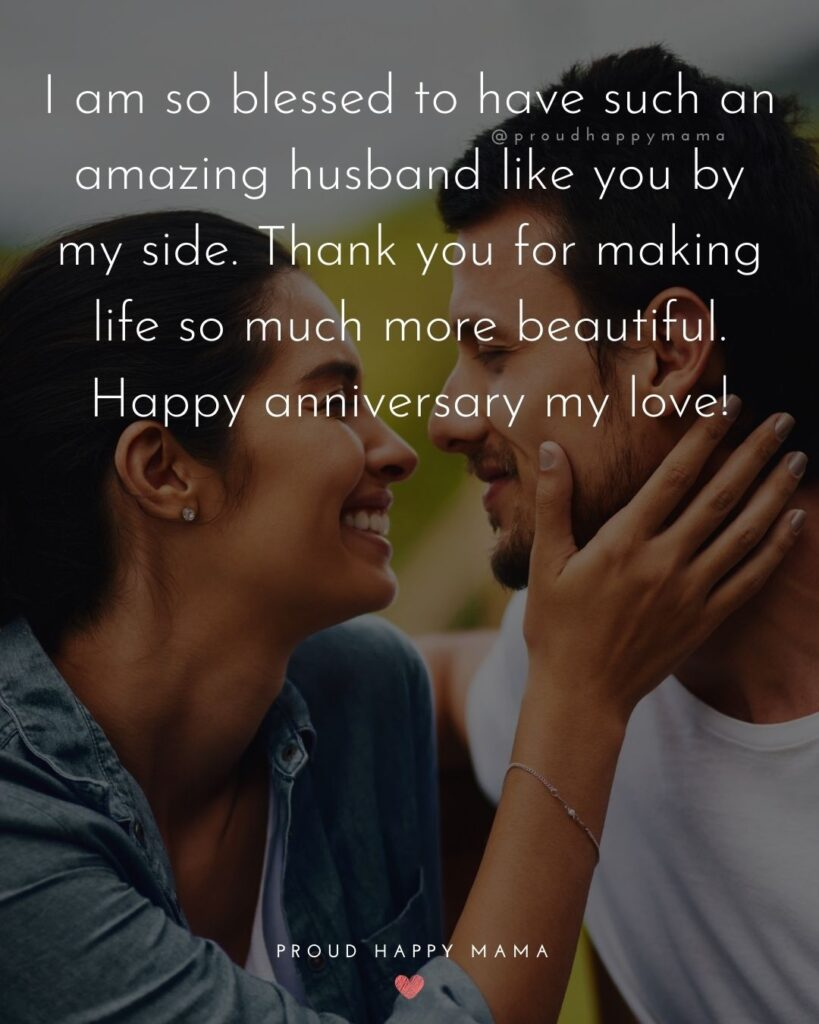 Wedding Anniversary Wishes For Husband - I am so blessed to have such an amazing husband like you by my side. Thank you for making life so much