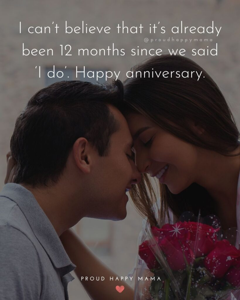 Wedding Anniversary Wishes For Husband - I can't believe that it's already been 12 months since we said 'I do'. Happy anniversary.'