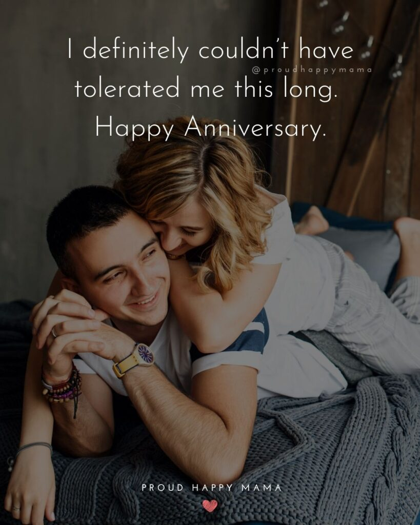 Wedding Anniversary Wishes For Husband - I definitely couldn't have tolerated me this long. Happy Anniversary.'