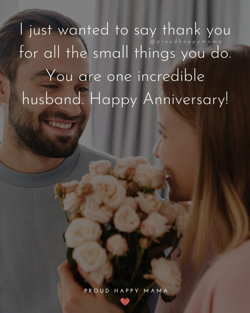 Wedding Anniversary Wishes For Husband - I just wanted to say thank you for all the small things you do. You are one incredible husband. Happy