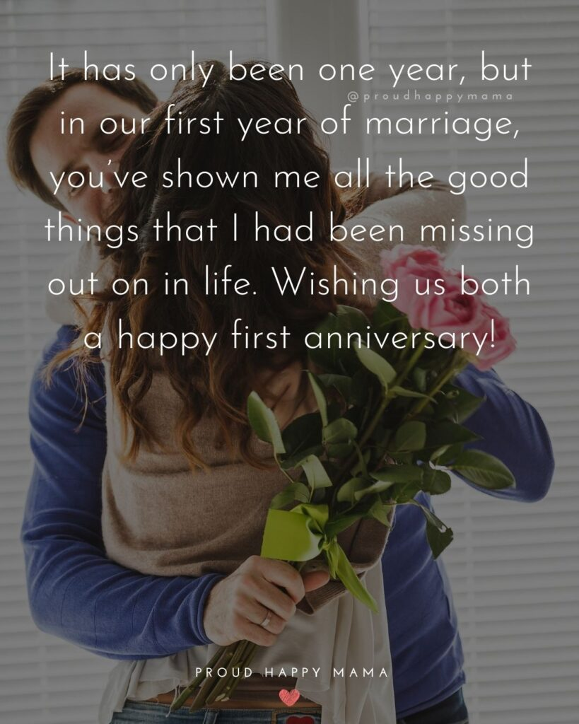 Wedding Anniversary Wishes For Husband - It has only been one year, but in our first year of marriage, you've shown me all the good things that I had