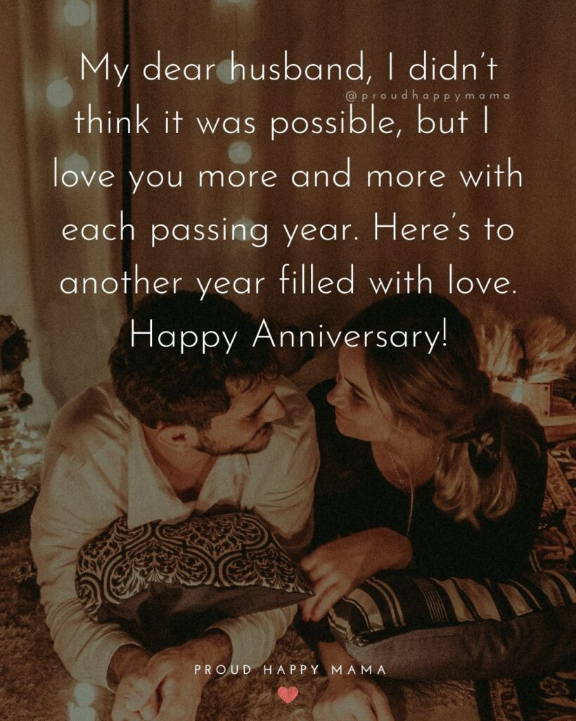 Wedding Anniversary Wishes For Husband - My dear husband, I didn't think it was possible, but I love you more and more with each passing year. Here's