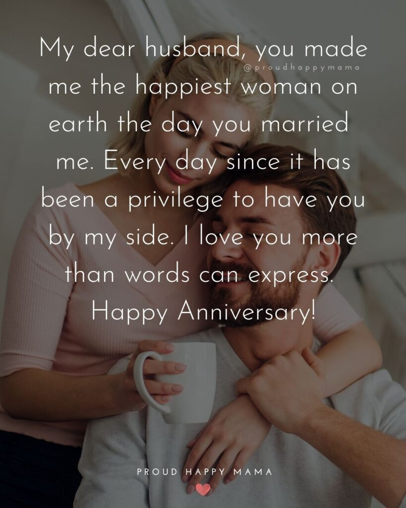 Wedding Anniversary Wishes For Husband - My dear husband, you made me the happiest woman on earth the day you married me. Every day since it has