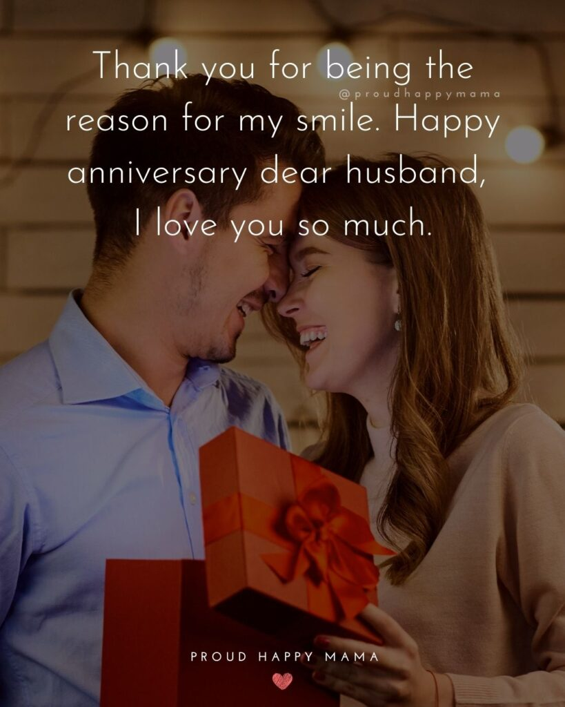 Wedding Anniversary Wishes For Husband - Thank you for being the reason for my smile. Happy anniversary dear husband, I love you so much.'
