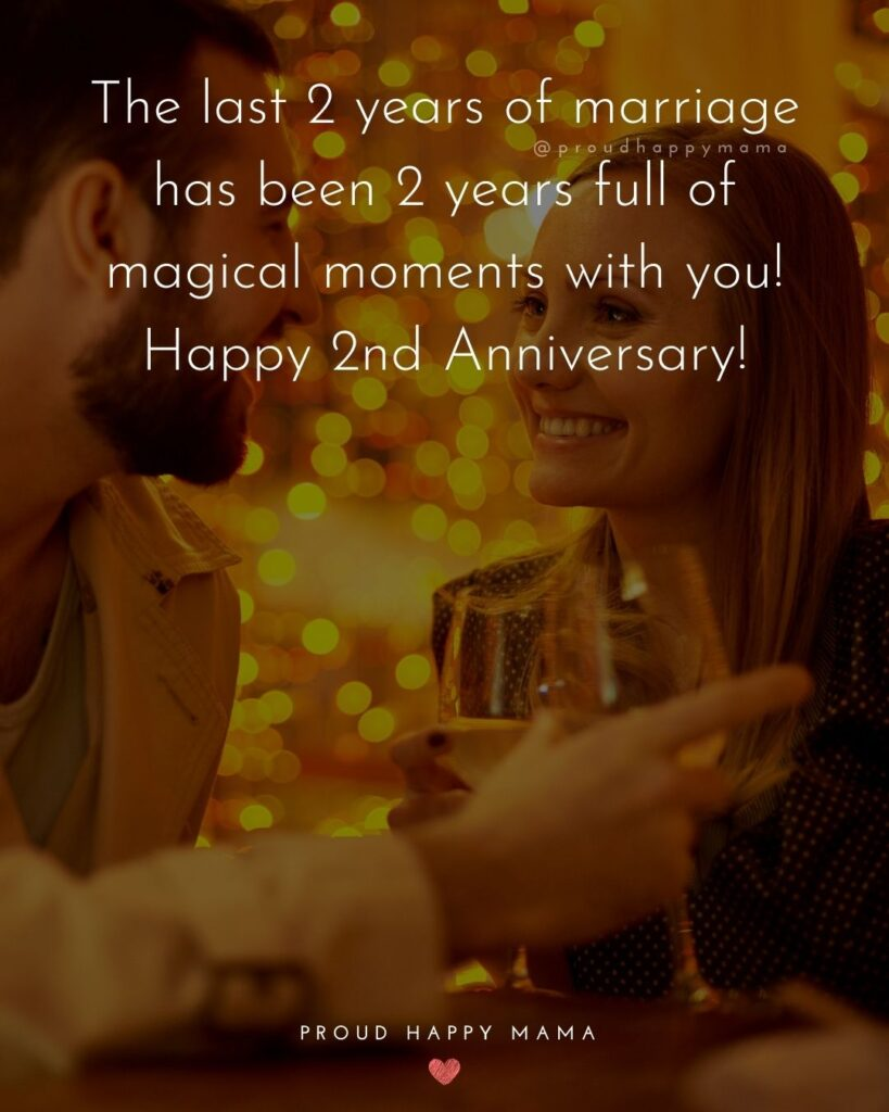 Wedding Anniversary Wishes For Husband - The last 2 years of marriage has been 2 years full of magical moments with you! Happy 2nd Anniversary!'