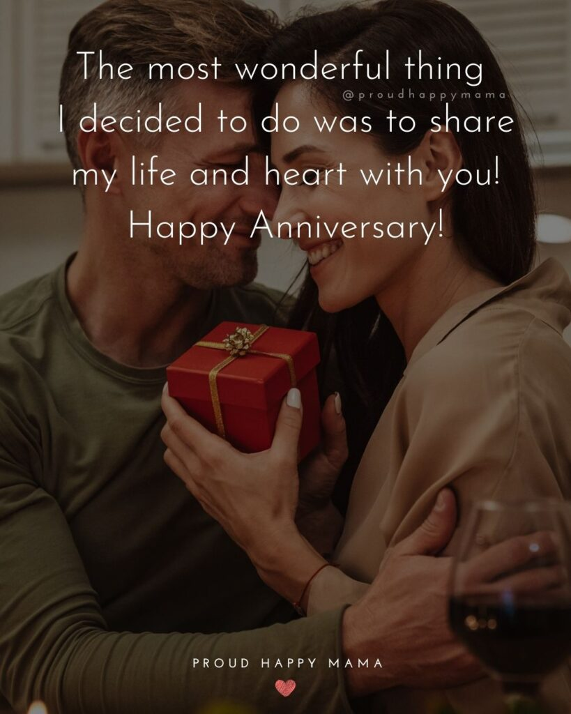 Wedding Anniversary Wishes For Husband - The most wonderful thing I decided to do was to share my life and heart with you! Happy Anniversary!'