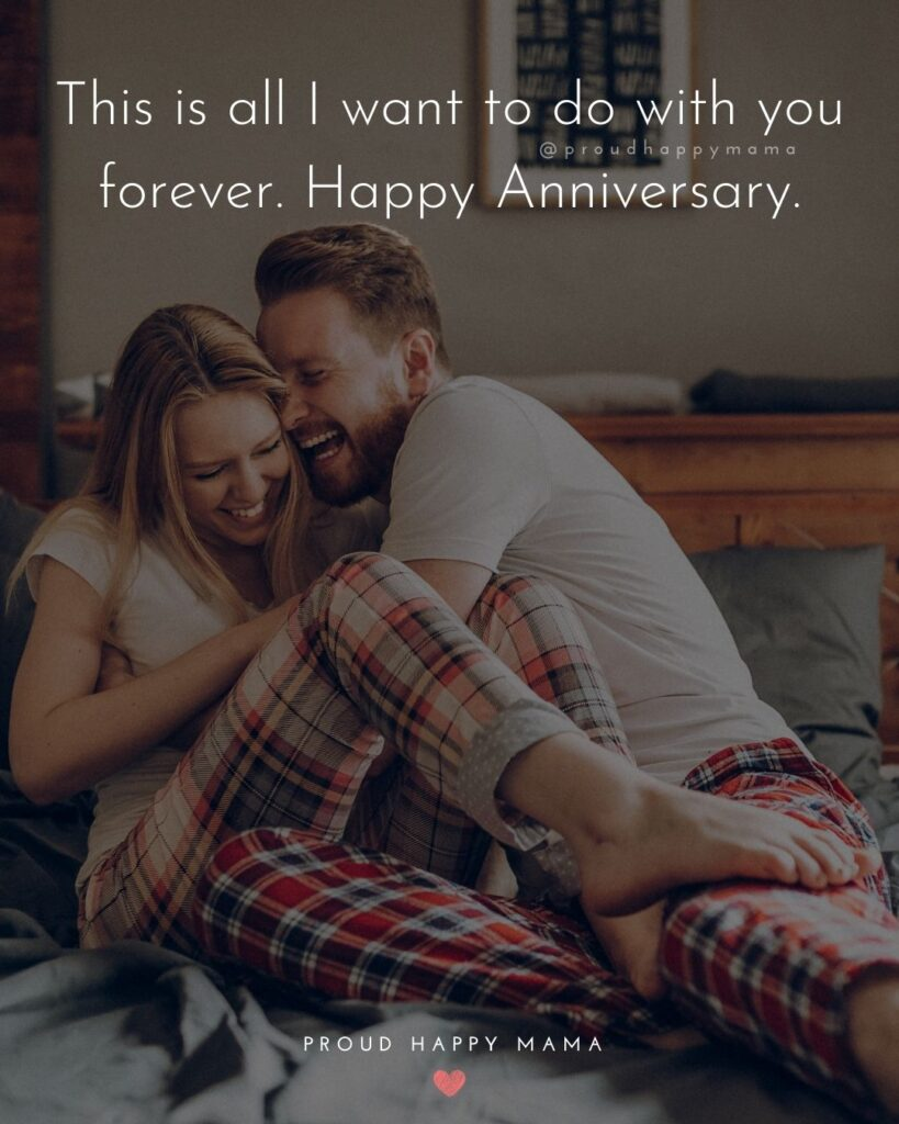 Wedding Anniversary Wishes For Husband - This is all I want to do with you forever. Happy Anniversary.'