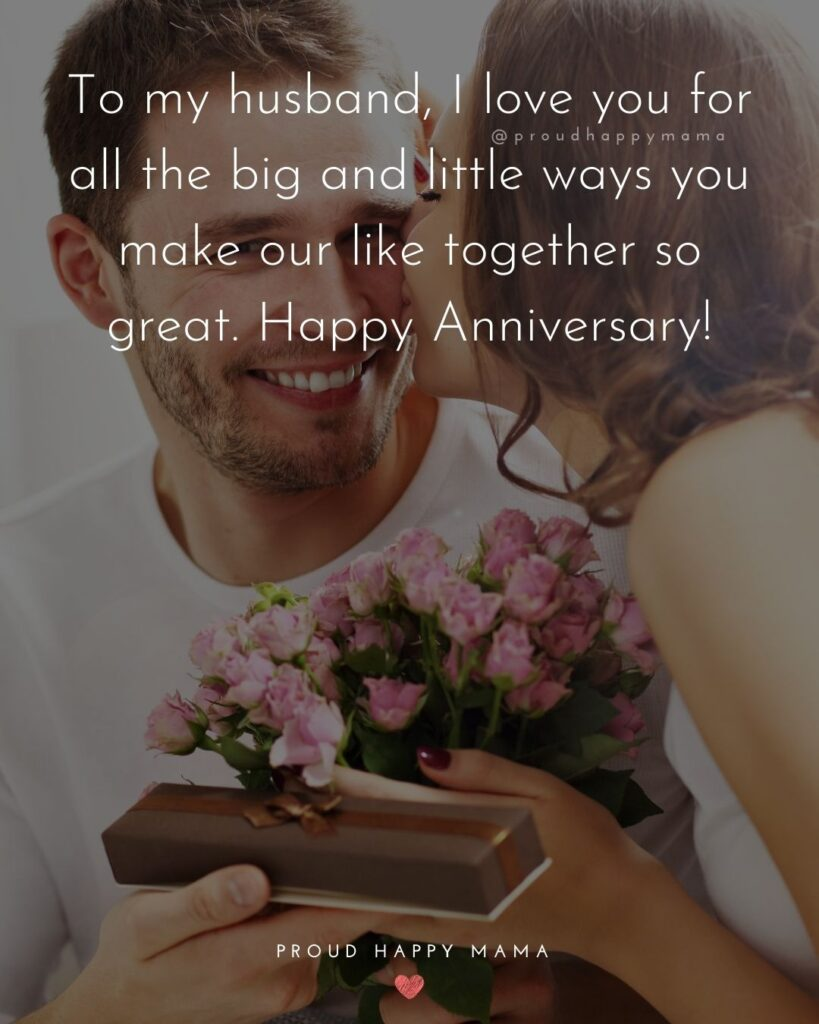 Wedding Anniversary Wishes For Husband - To my husband, I love you for all the big and little ways you make our like together so great. Happy