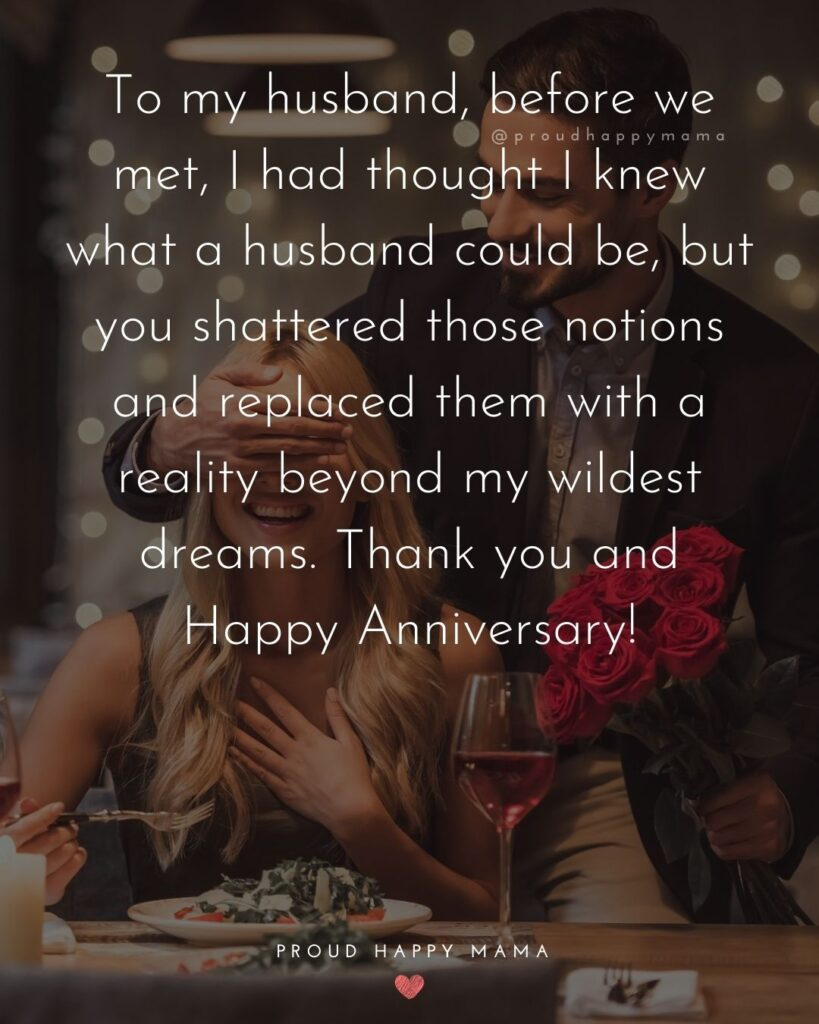 Wedding Anniversary Wishes For Husband - To my husband, before we met, I had thought I knew what a husband could be, but you shattered those