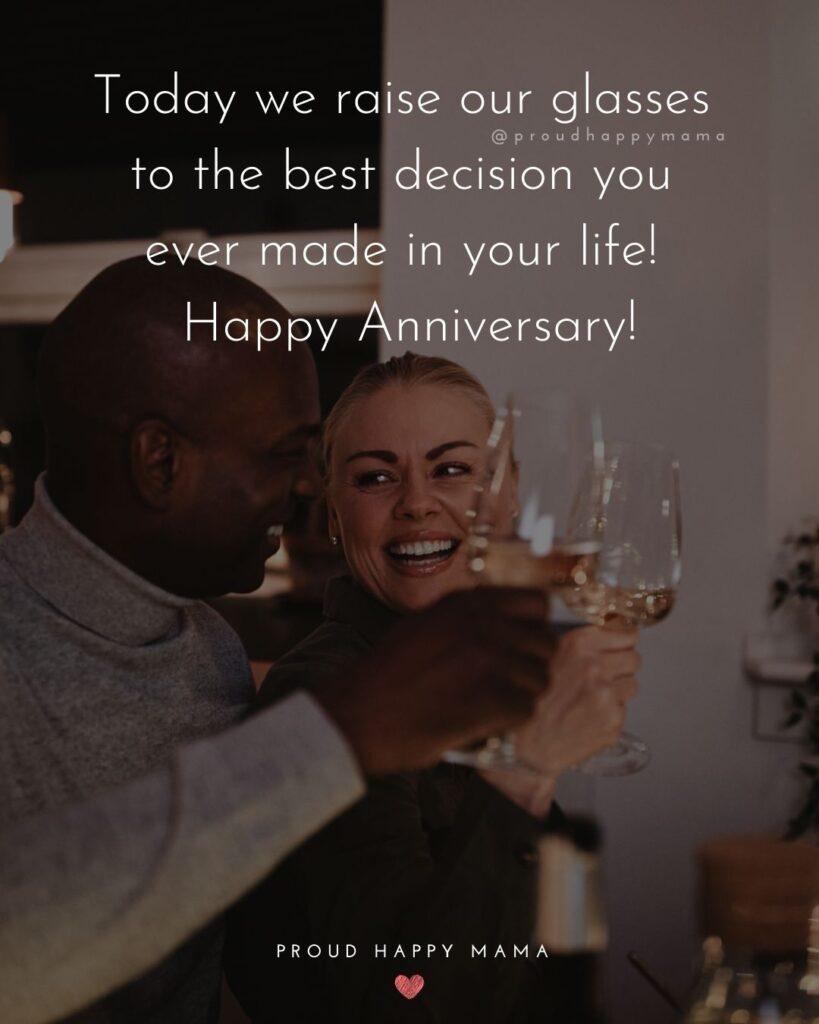 Wedding Anniversary Wishes For Husband - Today we raise our glasses to the best decision you ever made in your life! Happy Anniversary!'