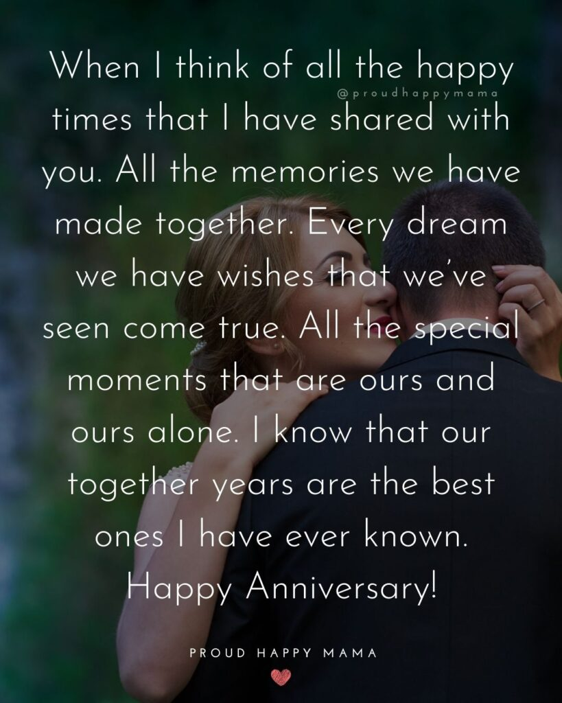 Wedding Anniversary Wishes For Husband - When I think of all the happy times that I have shared with you. All the memories we have made together.