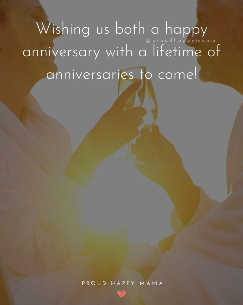 Wedding Anniversary Wishes For Husband - Wishing us both a happy anniversary with a lifetime of anniversaries to come!'