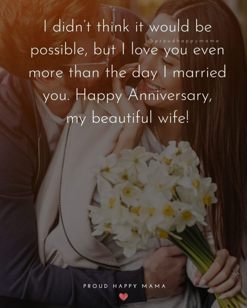 Wedding Anniversary Wishes For Wide - I didnt think it would be possible, but I love you even more than the day I married you. Happy Anniversary my beautiful wife!
