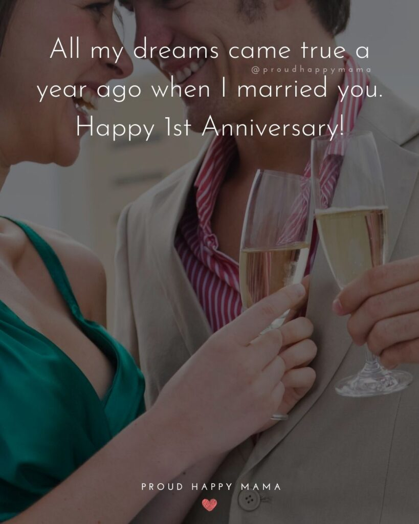 Wedding Anniversary Wishes For Wife - All my dreams came true a year ago when I married you. Happy 1stAnniversary!'