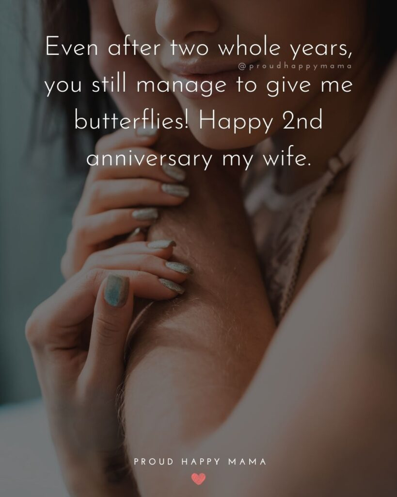 Wedding Anniversary Wishes For Wife - Even after two whole years, you still manage to give me butterflies! Happy 2nd anniversary my wife.