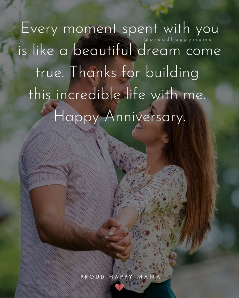 Wedding Anniversary Wishes For Wife - Every moment spent with you is like a beautiful dream come true. Thanks for building this