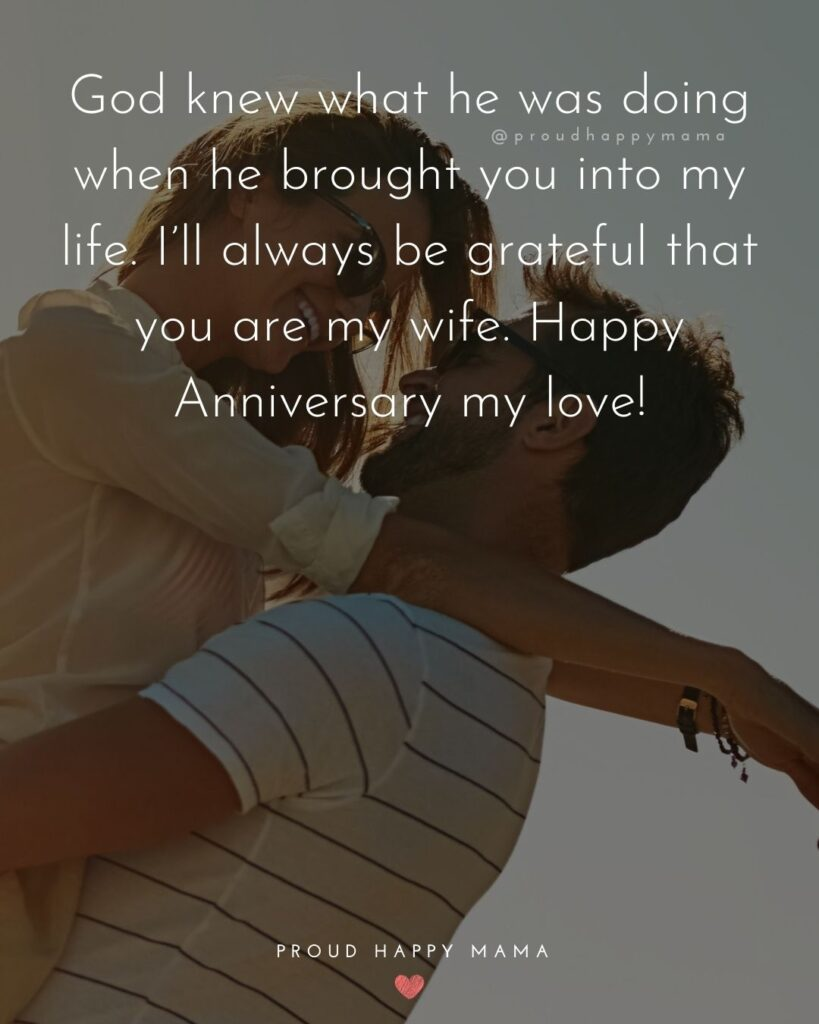 Wedding Anniversary Wishes For Wife - God knew what he was doing when he brought you into my life. I'll always be grateful that