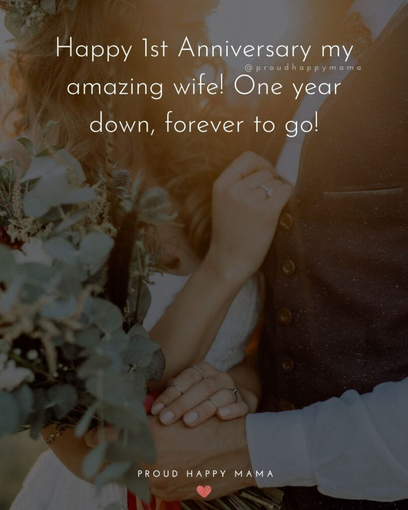 Wedding Anniversary Wishes For Wife - Happy 1stAnniversary my amazing wife! One year down, forever to go!'