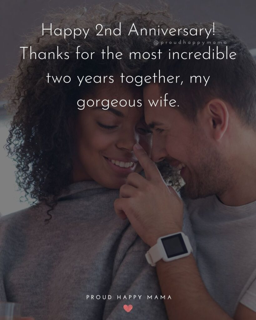 Wedding Anniversary Wishes For Wife - Happy 2ndAnniversary! Thanks for the most incredible two years together, my gorgeous wife.'