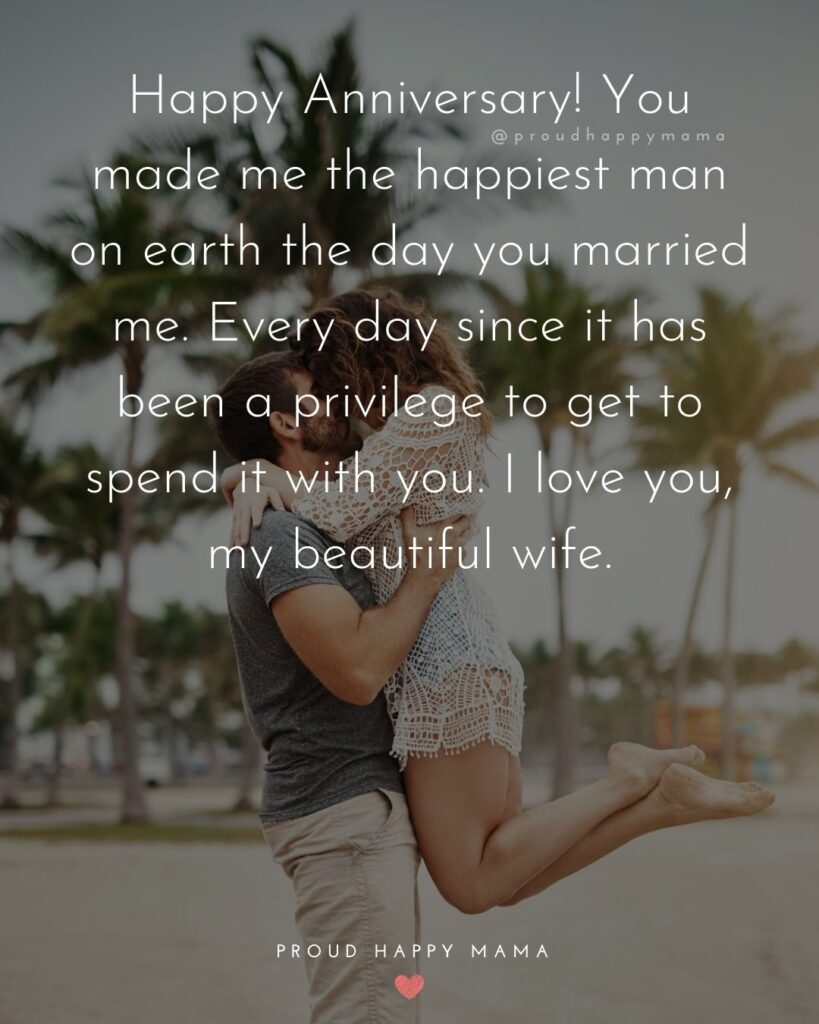 Wedding Anniversary Wishes For Wife - Happy Anniversary! You made me the happiest man on earth the day you married me. Every