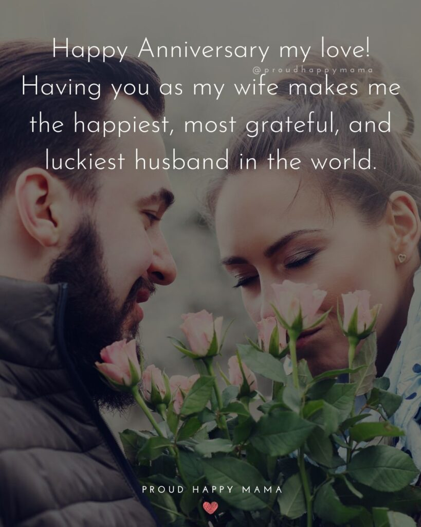 Wedding Anniversary Wishes For Wife - Happy Anniversary my love! Having you as my wife makes me the happiest, most grateful, and