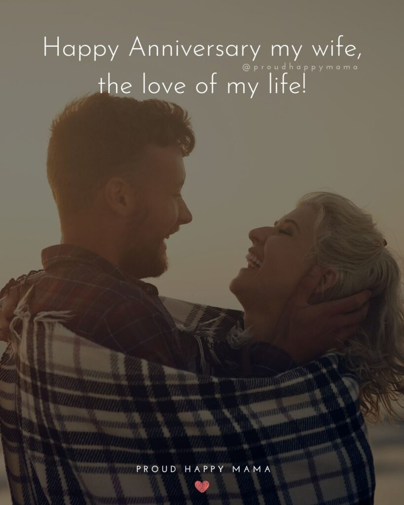 Wedding Anniversary Wishes For Wife - Happy Anniversary my wife, the love of my life!'