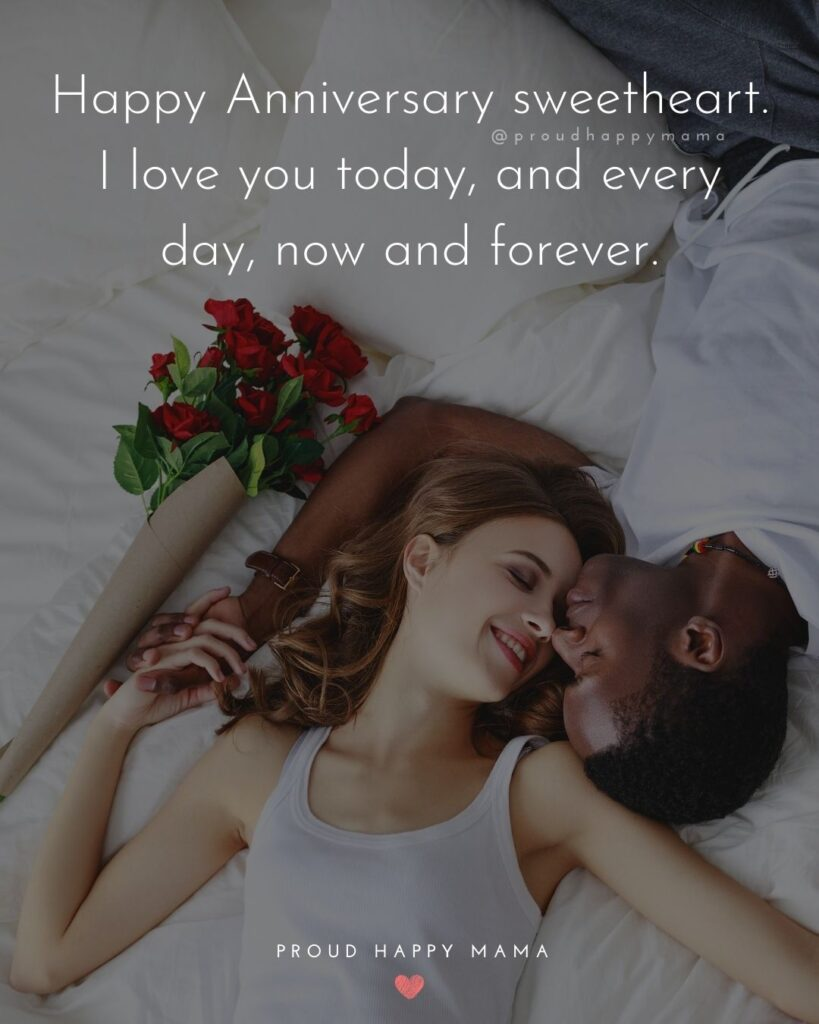 Wedding Anniversary Wishes For Wife - Happy Anniversary sweetheart. I love you today, and every day, now and forever.'