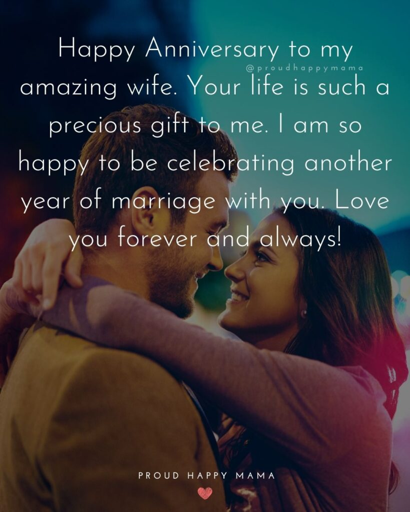 Wedding Anniversary Wishes For Wife - Happy Anniversary to my amazing wife. Your life is such a precious gift to me. I am so happy to be celebrating another year of marriage with you. Love you