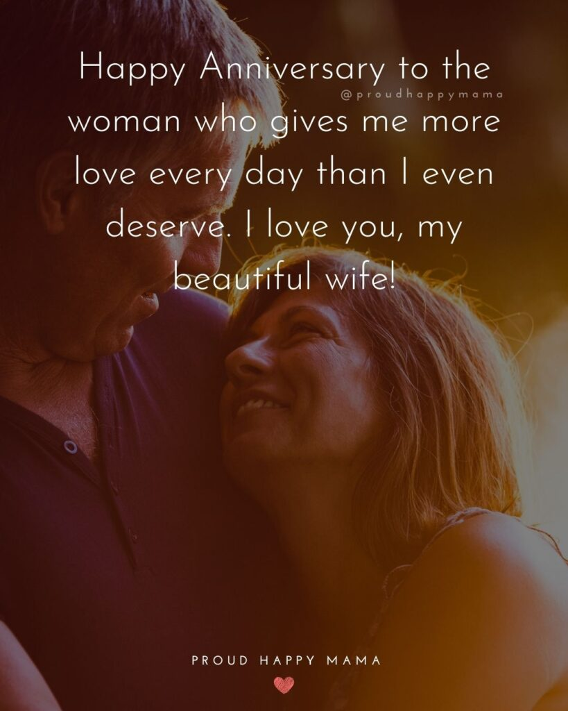 Wedding Anniversary Wishes For Wife - Happy Anniversary to the woman who gives me more love every day than I even deserve. I