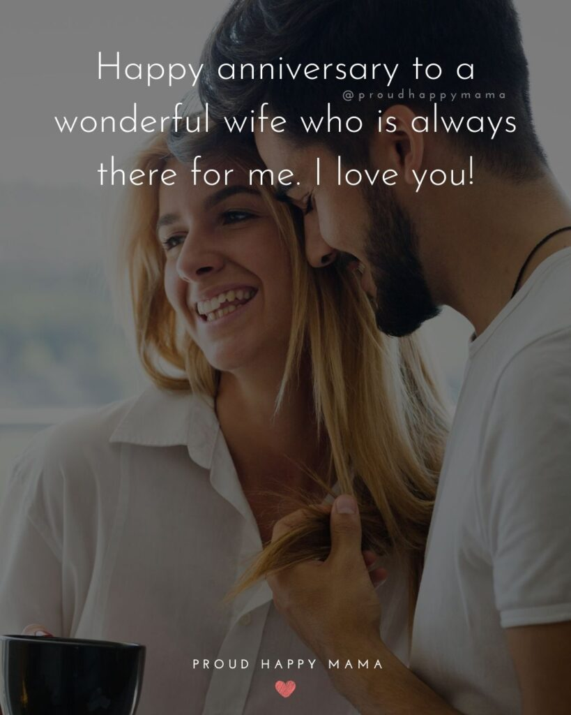Wedding Anniversary Wishes For Wife - Happy anniversary to a wonderful wife who is always there for me. I love you!'