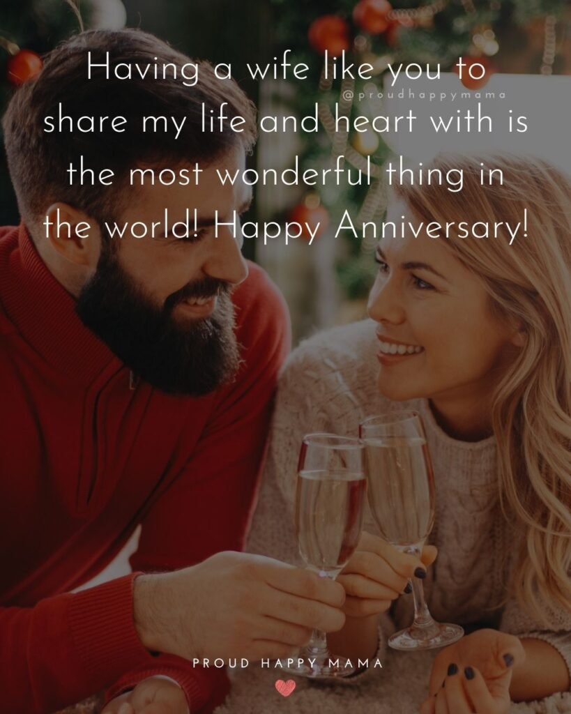 Wedding Anniversary Wishes For Wife - Having a wife like you to share my life and heart with is the most wonderful thing in the