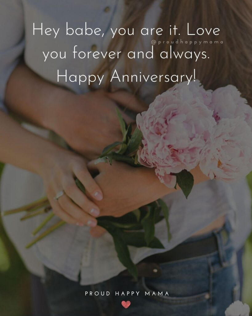 Wedding Anniversary Wishes For Wife - Hey babe, you are it. Love you forever and always. Happy Anniversary!