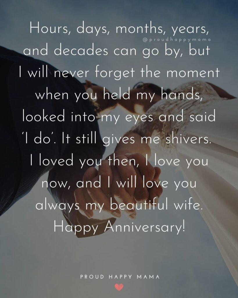 Wedding Anniversary Wishes For Wife - Hours, days, months, years and decades can go by, but I will never forget the moment when