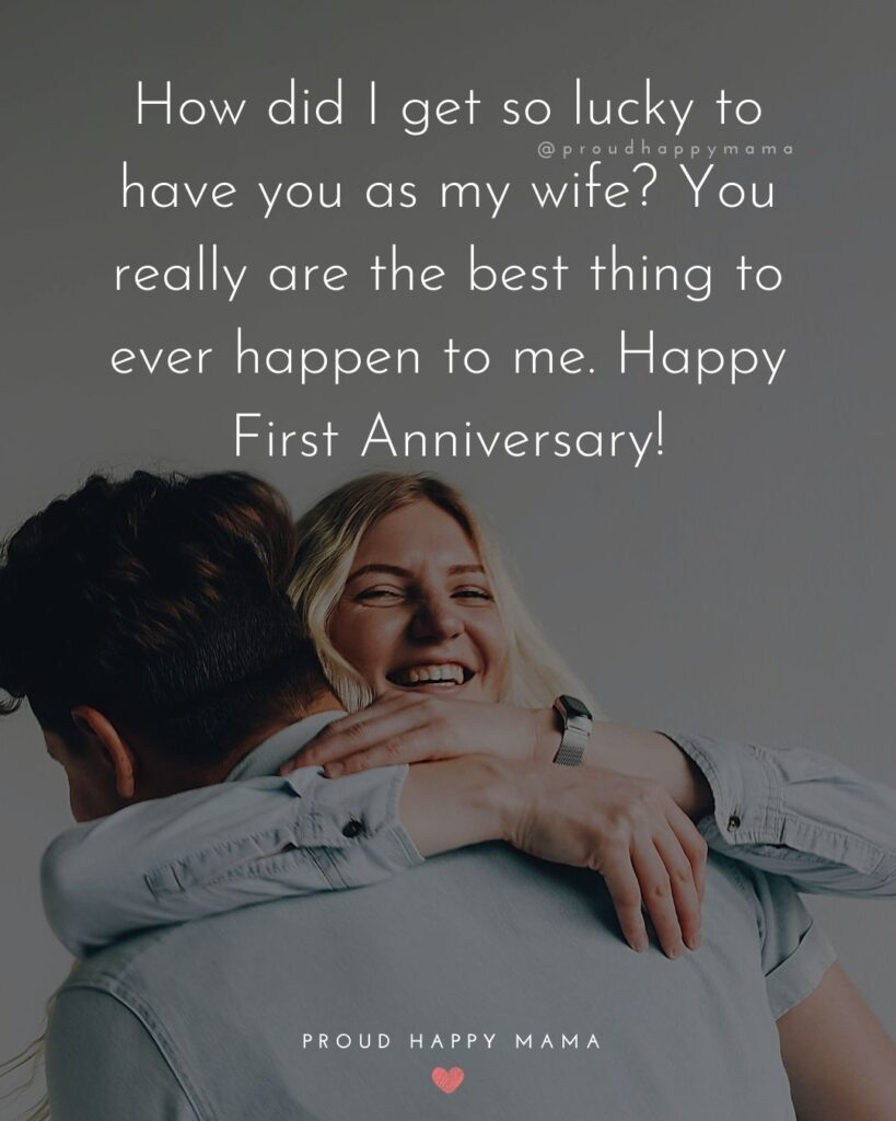 Wedding Anniversary Wishes For Wife - How did I get so lucky to have you as my wife? You really are the best thing to ever happen