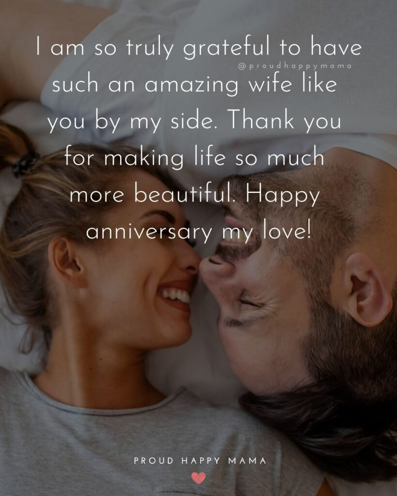 Wedding Anniversary Wishes For Wife - I am so truly grateful to have such an amazing wife like you by my side. Thank you for