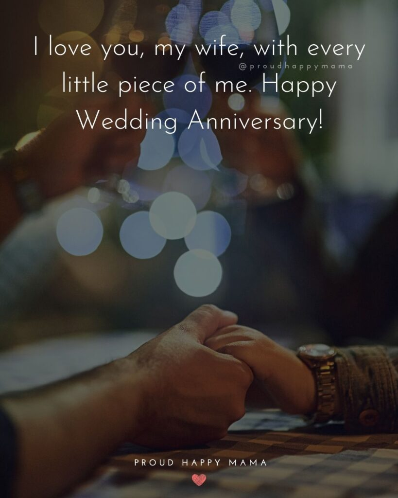 Wedding Anniversary Wishes For Wife - I love you, my wife, with every little piece of me. Happy Wedding Anniversary!'