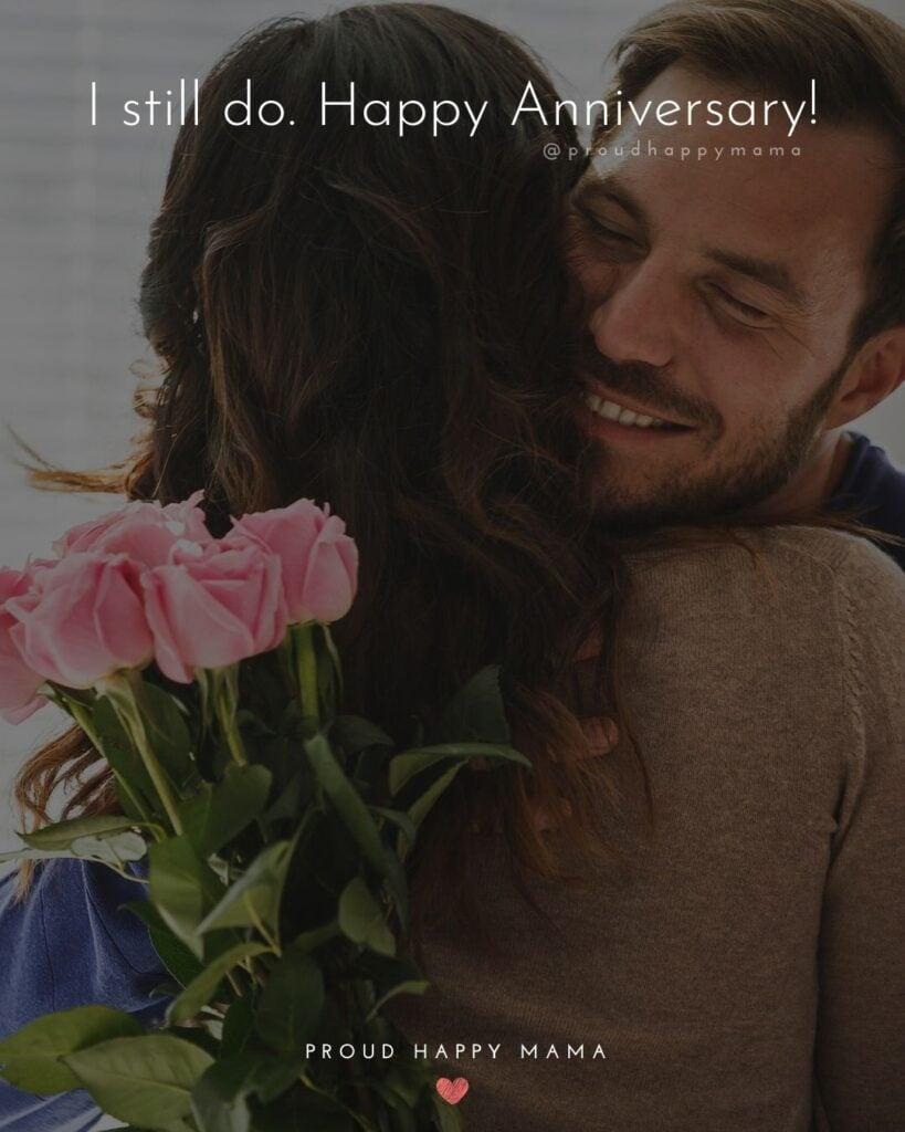 Wedding Anniversary Wishes For Wife - I still do. Happy Anniversary!'