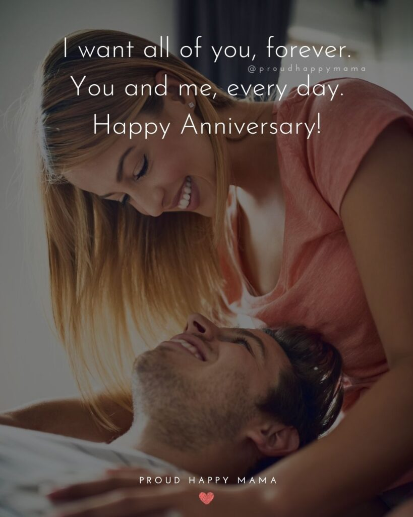 Wedding Anniversary Wishes For Wife - I want all of you, forever. You and me, every day. Happy Anniversary!'