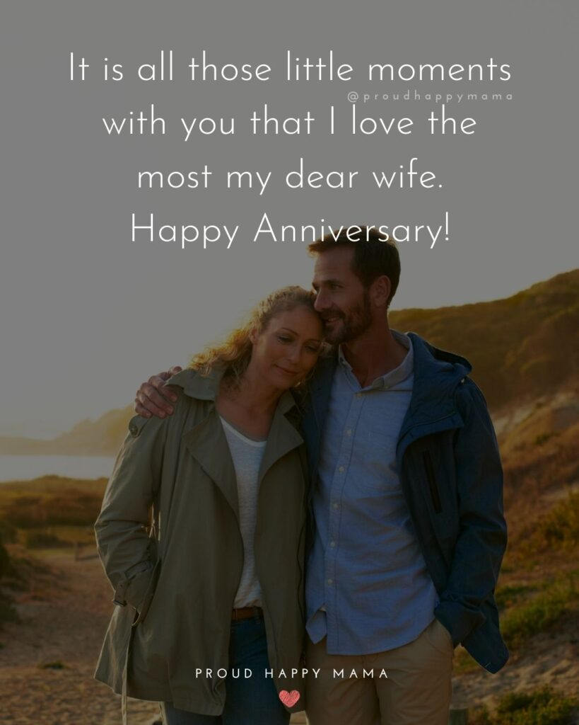 Wedding Anniversary Wishes For Wife - It is all those little moments with you that I love the most my dear wife. Happy Anniversary!'