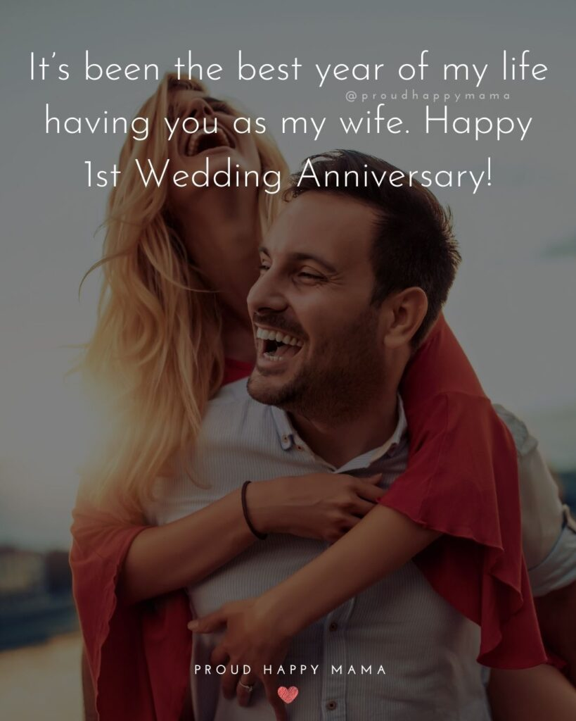 Wedding Anniversary Wishes For Wife - It's been the best year of my life having you as my wife. Happy 1stWedding Anniversary!'