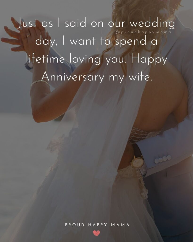 Wedding Anniversary Wishes For Wife - Just as I said on our wedding day, I want to spend a lifetime loving you. Happy